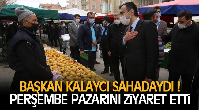 BAŞKAN KALAYCI PERŞEMBE PAZARINI ZİYARET ETTİ