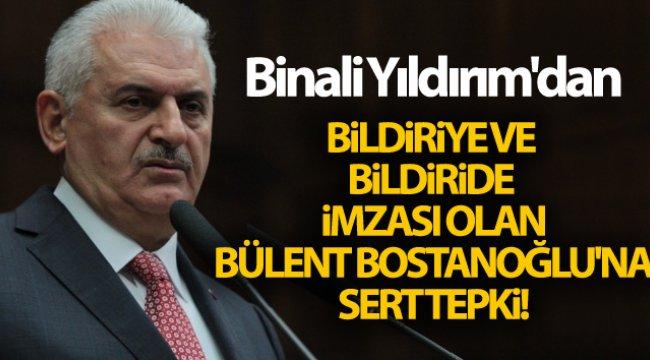 Binali Yıldırım'dan bildiriye ve bildiride imzası olan Bülent Bostanoğlu'na sert tepki