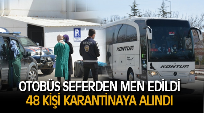 OTOBÜS SEFERDEN MEN EDİLDİ 48 KİŞİ KARANTİNAYA ALINDI