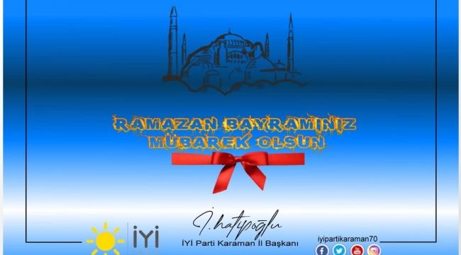 İYİ Parti Karaman İl Başkanı İsmet Hatipoğlu'nun Ramazan Bayramı MesajI