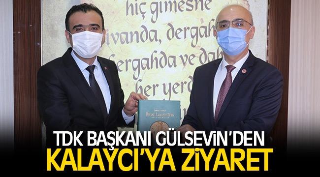 TDK BAŞKANI GÜLSEVİN'DEN KALAYCI'YA ZİYARET