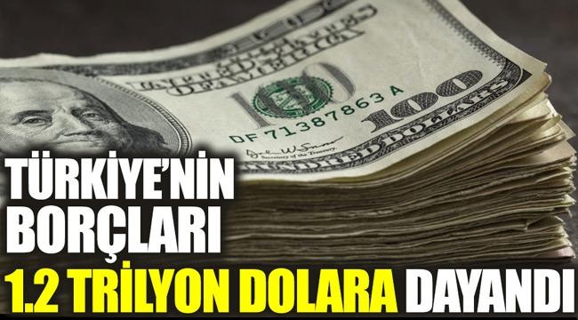 Türkiye'nin borçları 1.2 trilyon dolara dayandı!