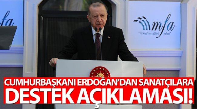 Cumhurbaşkanı Erdoğan'dan sanatçılara destek açıklaması!