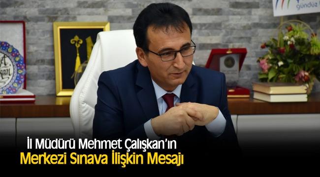 İl Müdürü Mehmet Çalışkan'ın Merkezi Sınava İlişkin Mesajı
