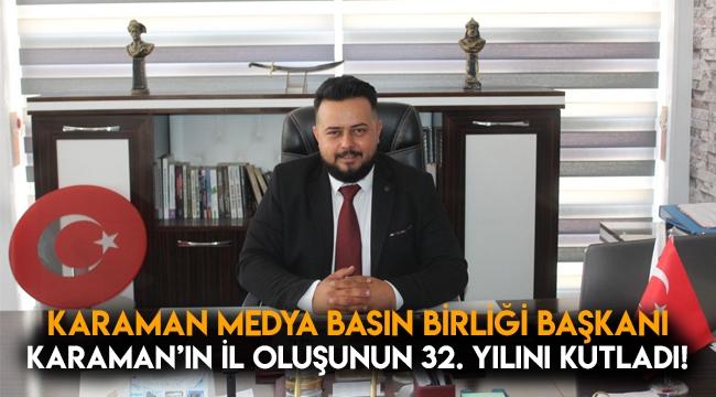 Karaman Medya Basın Birliği Başkanı, Karaman'ın il oluşunun 32.yılını kutladı!