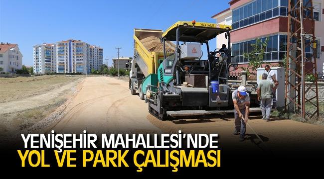 YENİŞEHİR MAHALLESİ'NDE YOL VE PARK ÇALIŞMASI