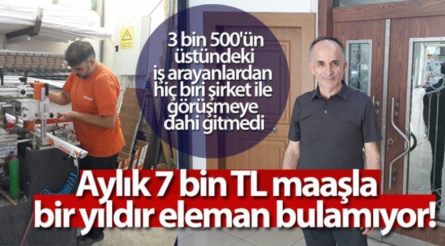 Aylık 7 bin TL maaşla bir yıldır eleman bulamıyor