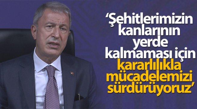 Bakan Akar: 'Şehitlerimizin kanlarının yerde kalmaması için kararlılıkla mücadelemizi sürdürüyoruz'