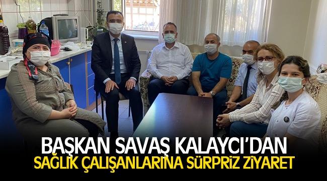 Başkan Kalaycıdan sağlık çalışanlarına ziyaret