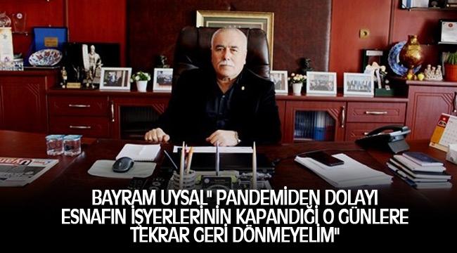 """BAYRAM UYSAL"""" PANDEMİDEN DOLAYI ESNAFIN İŞYERLERİNİN KAPANDIĞİ O GÜNLERE TEKRAR GERİ DÖNMEYELİM"""""""