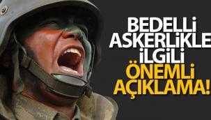 Bedelli askerlik ile ilgili önemli açıklama!