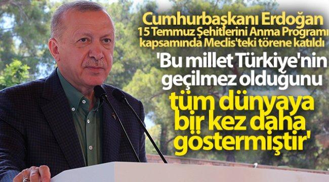 Cumhurbaşkanı Erdoğan: 'Bu millet Türkiye'nin geçilmez olduğunu tüm dünyaya bir kez daha göstermiştir'
