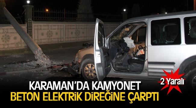Karaman'da hafif ticari araç beton elektrik direğini yıktı: 2 yaralı