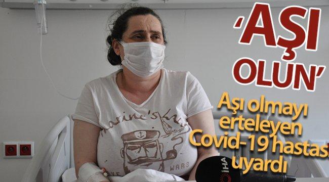 Aşı olmayı erteleyen Covid-19 hastası: 'Sağlığımız için herkese aşı olun derim'