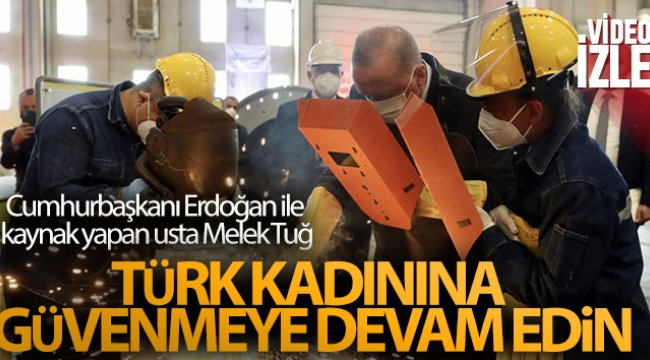 Cumhurbaşkanı Erdoğan ile kaynak yapan usta Melek Tuğ: 'Türk kadınına güvenmeye devam edin'