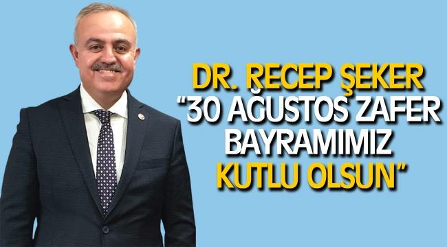 """DR. RECEP ŞEKER; """"30 AĞUSTOS ZAFER BAYRAMIMIZ KUTLU OLSUN"""""""