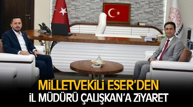 Milletvekili Eser'den İl Müdürü Çalışkan'a Ziyaret