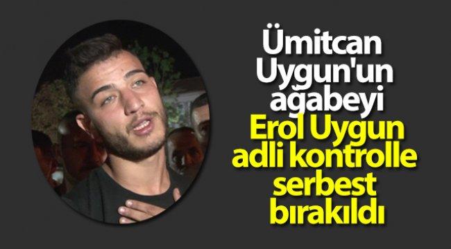 Ümitcan Uygun'un ağabeyi Erol Uygun adli kontrolle serbest bırakıldı