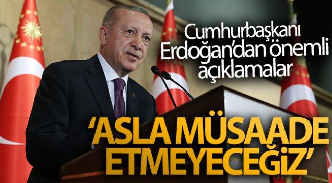 Cumhurbaşkanı Erdoğan: 'Asla müsaade etmeyeceğiz'