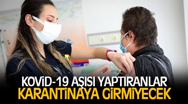 En az iki doz Kovid-19 aşısı yaptıranlar temaslı olduğunda karantinaya girmeyecek