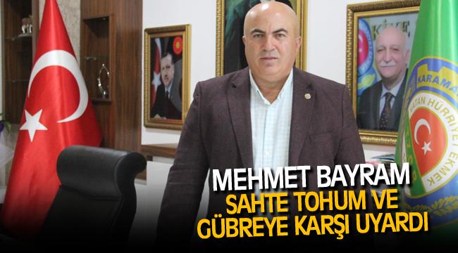 Mehmet Bayram, sahte tohum ve gübreye karşı çiftçileri uyardı