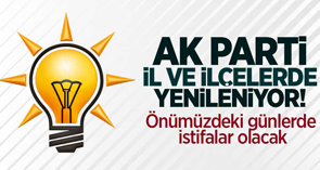 AK Parti il ve ilçelerde yenileniyor!