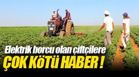 Elektrik borcu olan çiftçilere çok kötü haber!