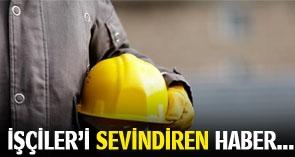 İŞÇİLER'İ SEVİNDİREN HABER