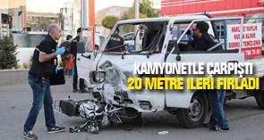 Kamyonetle çarpışan motosiklet sürücüsü havalanarak 20 metre ileri fırladı
