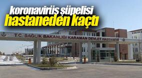 Karaman'da Covid-19 şüphelisi hastaneden firar etti