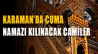 KARAMAN'DA CUMA NAMAZI KILINACAK CAMİLER BELLİ OLDU