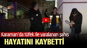 Karaman'da Tüfekle Yaralanan Şahıs Öldü