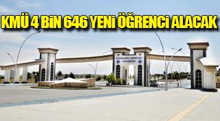 KMÜ 4 BİN 646 YENİ ÖĞRENCİ ALACAK
