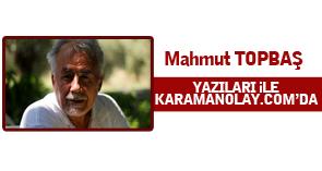 MAHMUT TOPBAŞ HOCA YAZILARI İLE KARAMANOLAY.COM'DA