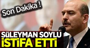 Süleyman Soylu istifa etti !