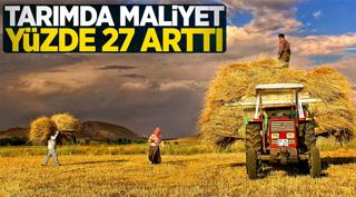 Tarımda maliyet yüzde 27 arttı