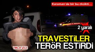 TRAVESTİLER TERÖR ESTİRDİ !