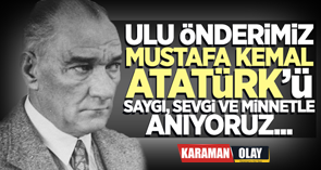 Ulu Önderimiz Mustafa Kemal Atatürk'ü saygı, sevgi ve minnetle anıyoruz...