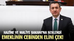 ÜNVER MECLİSTE HAZİNE VE MALİYE BAKANI'NA SESLENDİ: EMEKLİNİN CEBİNDEN ELİNİ ÇEK!q